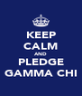 KEEP CALM AND PLEDGE GAMMA CHI - Personalised Poster A4 size