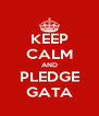 KEEP CALM AND PLEDGE GATA - Personalised Poster A4 size