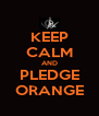 KEEP CALM AND PLEDGE ORANGE - Personalised Poster A4 size