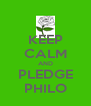 KEEP CALM AND PLEDGE PHILO - Personalised Poster A4 size