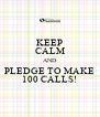 KEEP CALM AND PLEDGE TO MAKE 100 CALLS! - Personalised Poster A4 size
