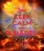 KEEP CALM AND PLEIADES   - Personalised Poster A4 size