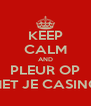 KEEP CALM AND PLEUR OP MET JE CASINO - Personalised Poster A4 size