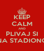 KEEP CALM AND PLIVAJ SI NA STADIONO - Personalised Poster A4 size