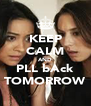 KEEP CALM AND PLL bAck TOMORROW - Personalised Poster A4 size