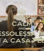 KEEP CALM AND PLOFESSOLESSA POTLEI  ANDALE A CASA PELFAVOLE - Personalised Poster A4 size