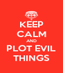 KEEP CALM AND PLOT EVIL THINGS - Personalised Poster A4 size