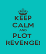 KEEP CALM AND PLOT  REVENGE! - Personalised Poster A4 size