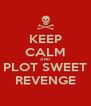 KEEP CALM AND PLOT SWEET REVENGE - Personalised Poster A4 size