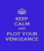 KEEP CALM AND PLOT YOUR VENGEANCE - Personalised Poster A4 size