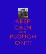KEEP CALM AND PLOUGH ON!!! - Personalised Poster A4 size