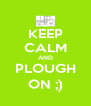 KEEP CALM AND PLOUGH ON ;) - Personalised Poster A4 size