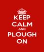 KEEP CALM AND PLOUGH ON - Personalised Poster A4 size