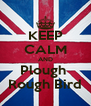 KEEP CALM AND Plough  Rough Bird - Personalised Poster A4 size