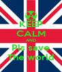 KEEP CALM AND Pls save The world - Personalised Poster A4 size