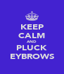 KEEP CALM AND PLUCK EYBROWS - Personalised Poster A4 size