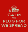 KEEP CALM AND PLUG FOR WE SPREAD - Personalised Poster A4 size