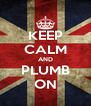KEEP CALM AND PLUMB ON - Personalised Poster A4 size