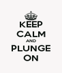 KEEP CALM AND PLUNGE ON - Personalised Poster A4 size