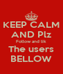 KEEP CALM AND Plz Follow and lik The users BELLOW - Personalised Poster A4 size