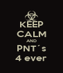 KEEP CALM AND PNT´s 4 ever - Personalised Poster A4 size