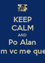 KEEP CALM AND Po Alan Assim vc me quebra - Personalised Poster A4 size
