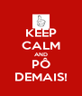 KEEP CALM AND PÔ DEMAIS! - Personalised Poster A4 size