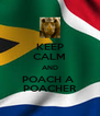 KEEP CALM AND POACH A  POACHER - Personalised Poster A4 size