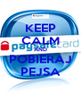 KEEP CALM AND POBIERAJ PEJSA - Personalised Poster A4 size