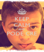 KEEP CALM AND PODE CRE  - Personalised Poster A4 size