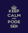 KEEP CALM AND PODE SER - Personalised Poster A4 size