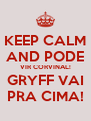 KEEP CALM AND PODE VIR CORVINAL! GRYFF VAI PRA CIMA! - Personalised Poster A4 size