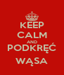 KEEP CALM AND PODKRĘĆ WĄSA - Personalised Poster A4 size