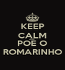 KEEP CALM AND POE O ROMARINHO - Personalised Poster A4 size