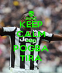 KEEP CALM AND POGBA TIRA - Personalised Poster A4 size