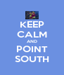 KEEP CALM AND POINT SOUTH - Personalised Poster A4 size