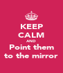 KEEP CALM AND Point them to the mirror - Personalised Poster A4 size