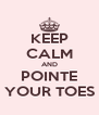 KEEP CALM AND POINTE YOUR TOES - Personalised Poster A4 size