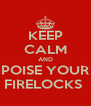 KEEP CALM AND POISE YOUR FIRELOCKS  - Personalised Poster A4 size