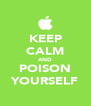 KEEP CALM AND POISON YOURSELF - Personalised Poster A4 size