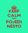KEEP CALM AND POJEDI NESTO - Personalised Poster A4 size