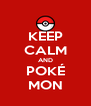 KEEP CALM AND POKÉ MON - Personalised Poster A4 size
