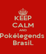 KEEP CALM AND Pokélegends  Brasil. - Personalised Poster A4 size
