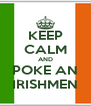 KEEP CALM AND POKE AN IRISHMEN - Personalised Poster A4 size