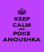 KEEP CALM AND POKE ANOUSHKA - Personalised Poster A4 size