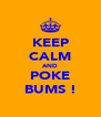 KEEP CALM AND POKE BUMS ! - Personalised Poster A4 size