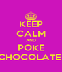 KEEP CALM AND POKE CHOCOLATE  - Personalised Poster A4 size