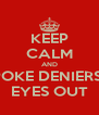 KEEP CALM AND POKE DENIERS  EYES OUT - Personalised Poster A4 size