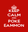 KEEP CALM AND POKE EAMMON - Personalised Poster A4 size