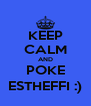 KEEP CALM AND POKE ESTHEFFI :) - Personalised Poster A4 size